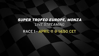 Lamborghini Blancpain Super Trofeo Europe, Monza - Race 1 Live streaming