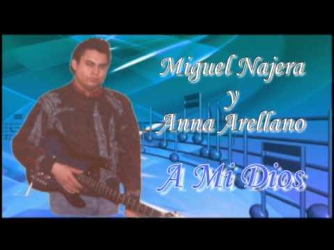 Miguel Najera  A mi Dios