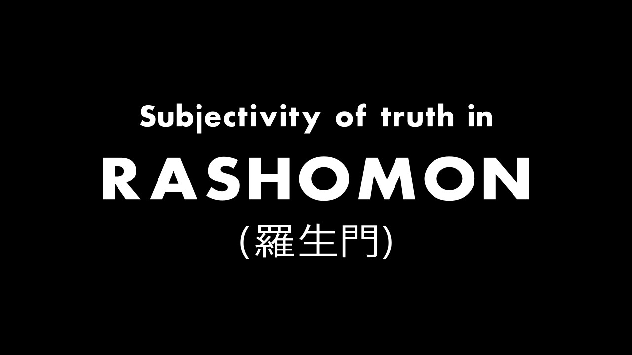 subjectivity of truth in rashomon subjectivity of truth in rashomon