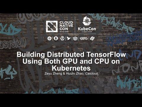 Building Distributed TensorFlow Using Both GPU and CPU on Kubernetes [I] - Zeyu Zheng