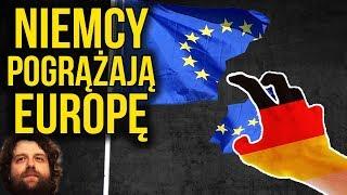 Niemcy Pogrążają Europę i Unię Europejską UE - Komentator