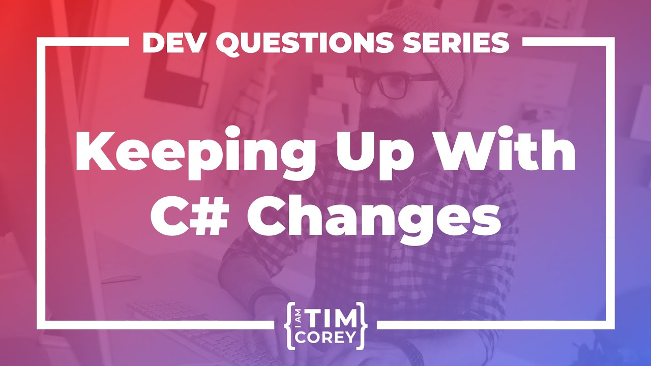 How Do I Keep Up With All Of The Changes In C#?
