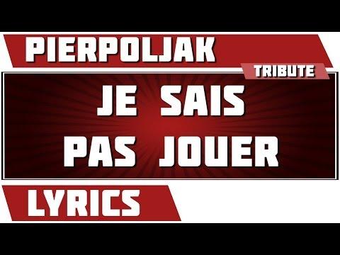 Paroles Je Sais Pas Jouer - Pierpoljak tribute
