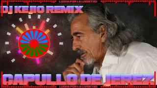 CAPULLO DE JEREZ RUMBA LUCHA X LA LIVERTAD DJ KEJIO VERSION REMIX 2019