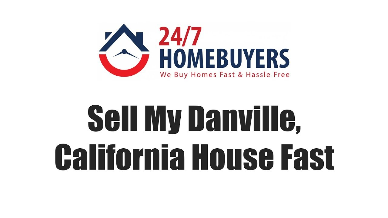Sell your Danville, California House fast