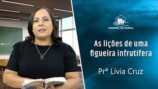 As lições de uma figueira infrutífera - Prª Lívia Cruz - 25-07-2021