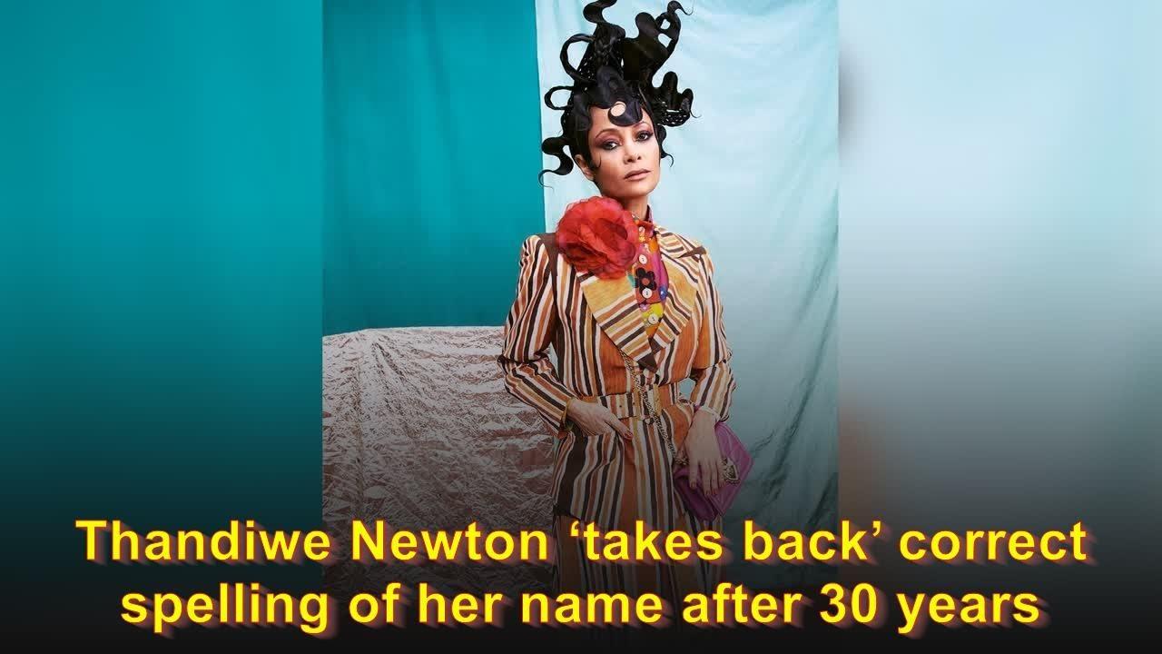 Thandiwe Newton returns to her original name spelling 30 years ...