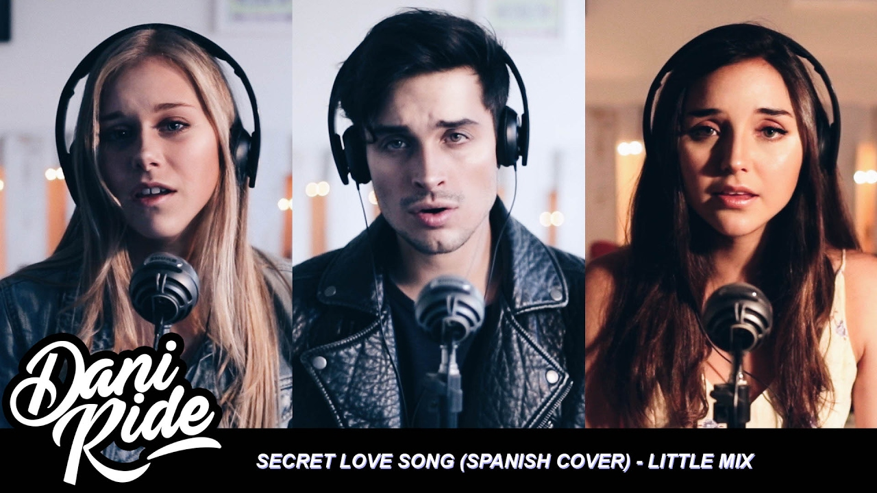 d0040249fa5cca Secret Love Song (Spanish Cover) - Dani Ride ft. Daniela Videla & Anne  Baeriswyl (by Little Mix) - YouTube