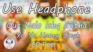 Use Headphone | GUR NALO ISHQ MITHA - YO YO HONEY & MALKIT SINGH| 8D Audio with 8D Feel