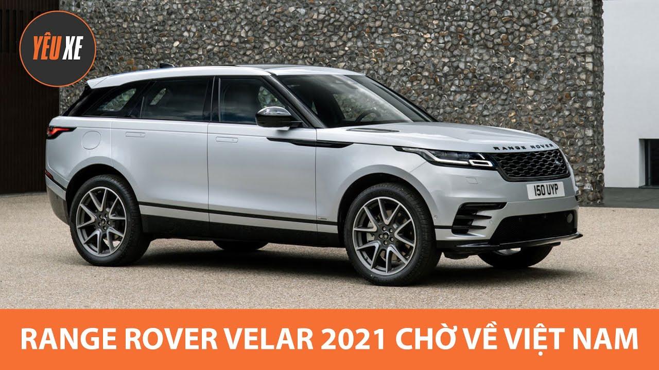 Range Rover Velar 2021 – Vẫn cứ đẹp nhưng thêm nhiều công nghệ, chờ về Việt Nam |Yêu Xe|