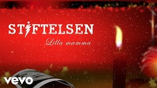Stiftelsen - Lilla mamma (Lyric Video)