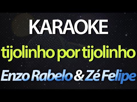 TIJOLINHO POR TIJOLINHO (Karaoke Version) - Enzo Rabelo & Zé Felipe