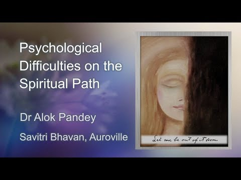 Psychological Difficulties on the Spiritual Path - Dr Alok Pandey