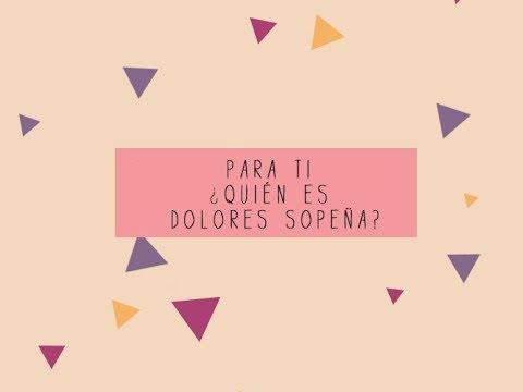 PARA TI ¿Quién es Dolores Sopeña?