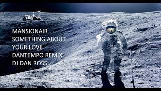 MANSIONAIR  ASTRONAUT SOMETHING ABOUT YOUR LOVE   DANTEMPO REMIX BY DJ DAN ROSS