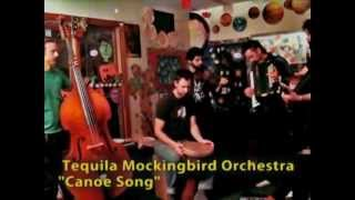 Tequila Mockingbird Orchestra - Canoe Song