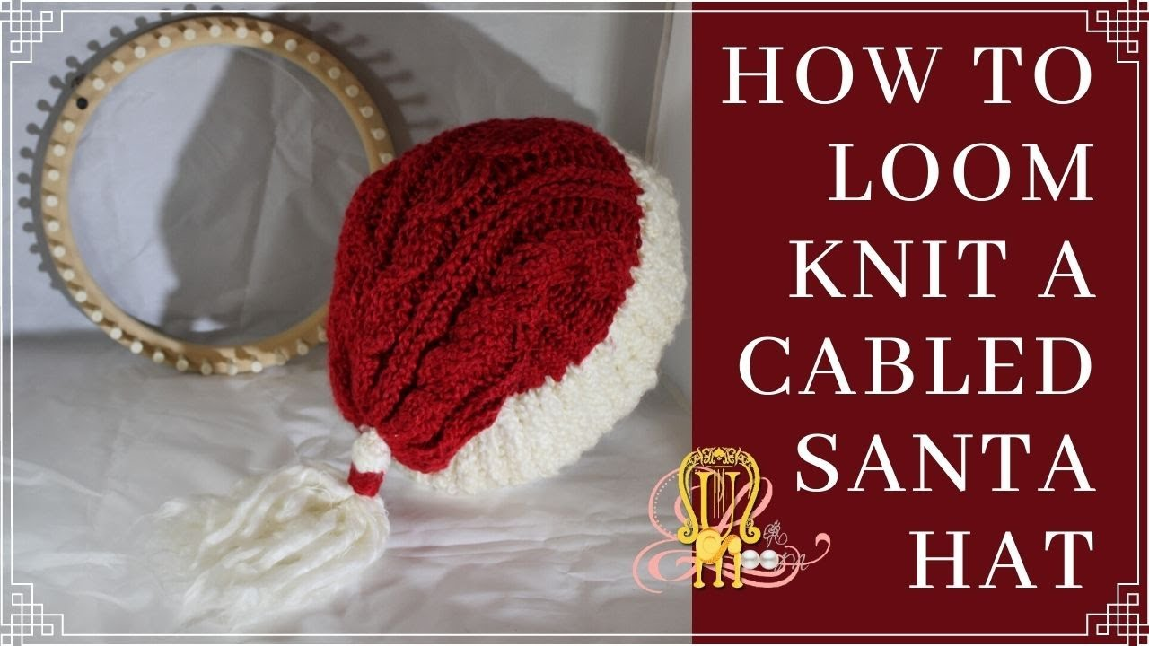 How To Loom Knit A Cabled Santa Hat Youtube