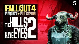 THE HILLS HAVE EYES 2 - Fallout 4 Frost + Pilgrim Playthrough Part 5