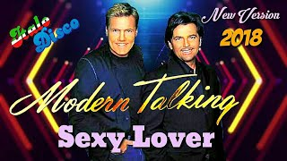 MODERN TALKING - 2018 -  SEXY LOVER  / New Version Mix 2018 - Italo Disco & Euro Disco