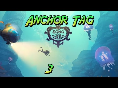 Song of the Deep| Anchor Tag| Gameplay Playthrough [3]