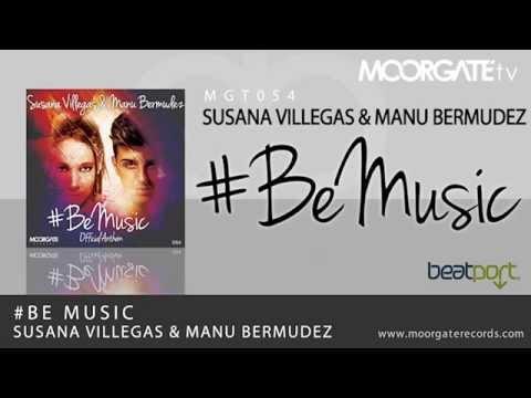 Susana Villegas & Manu Bermudez - Be Music (Official Anthem)