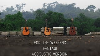 For The Weekend - Fantasi (accoustic version)
