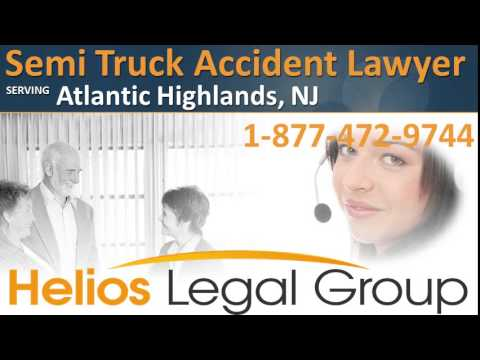 Atlantic Highlands Semi Truck Accident Lawyer & Attorney - New Jersey