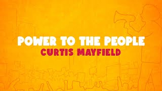 Curtis Mayfield - Power To The People (Official Lyric Video)
