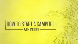 How To Start A Campfire With Dan Doty