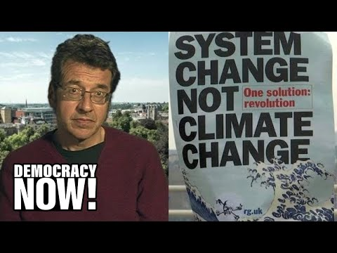 George Monbiot on U.K. Climate Emergency & the Need for Rebellion to Prevent Ecological Apocalypse
