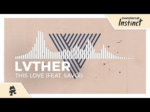 LVTHER - This Love (feat. Savoi) [Monstercat Release]