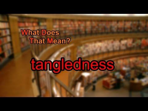 What does tangledness mean?