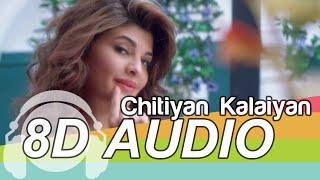 Chittiyaan Kalaiyaan | 8D Audio Song | Roy | Kanika Kapoor