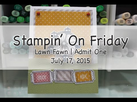 Stampin' On Friday July 17, 2015 | Lawn Fawn Admit One