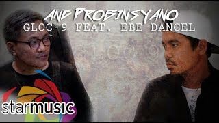 Gloc-9 - Ang Probinsyano feat. Ebe Dancel (Official Lyric Video)