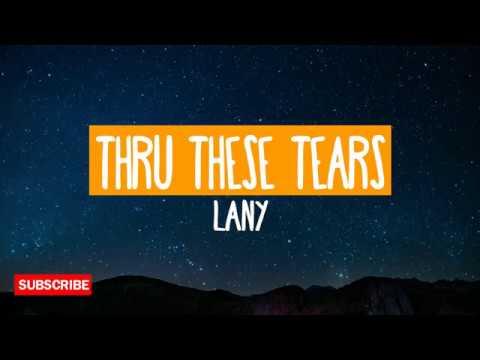 Thru These Tears - Lany (Lyrics) [HQ Audio]