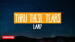 Thru These Tears - Lany (Lyrics) [HQ Audio]
