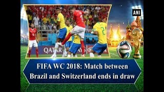 FIFA WC 2018: Match between Brazil and Switzerland ends in draw - Sports News
