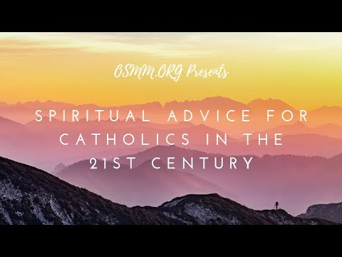 Spiritual Advice for Catholics in the 21st Century - Part 2 - Fr. David Jenuwine