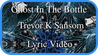 Trevor K Sansom - Ghost In The Bottle - Lyric Video