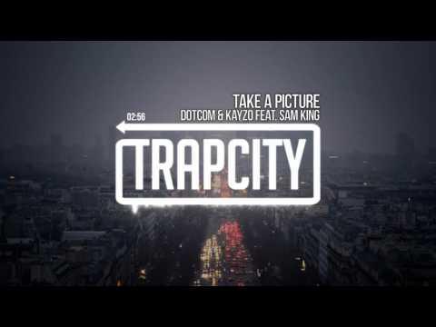 Dotcom & Kayzo - Take A Picture (feat. Sam King)
