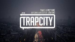 Dotcom & Kayzo - Take A Picture (feat. Sam King)