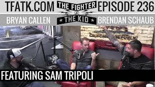 The Fighter and The Kid - Episode 236: Sam Tripoli