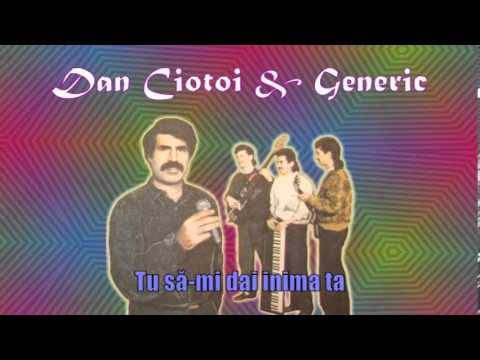 DAN CIOTOI & GENERIC - TU SA-MI DAI INIMA TA