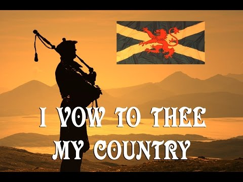 I VOW TO THEE MY COUNTRY~SCOTLAND.