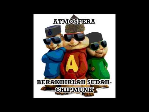 Atmosfera | Berakhirlah Sudah | Chipmunks Version