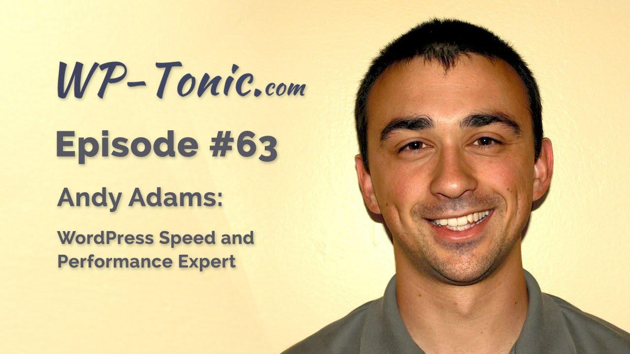 063 WP-Tonic: Andy Adams, WordPress Speed and Performance ...
