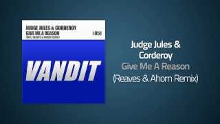 Judge Jules & Corderoy - Give Me A Reason (Reaves & Ahorn Remix)