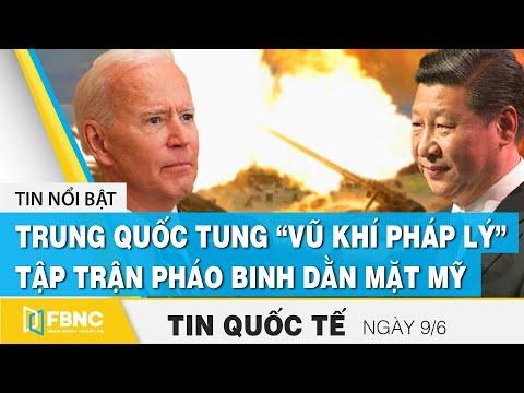 """Tin quốc tế mới nhất 9/6, Trung Quốc tung """"vũ khí pháp lý"""", tập trận pháo binh dằn mặt Mỹ   FBNC"""