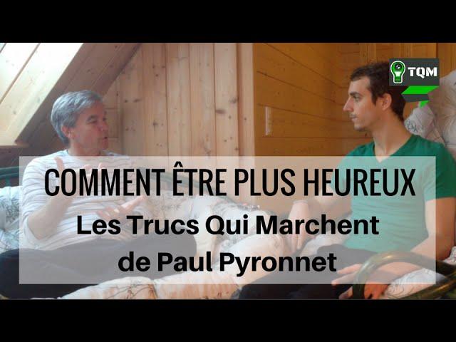 Comment Etre plus Heureux - Les TQM de Paul Pyronnet